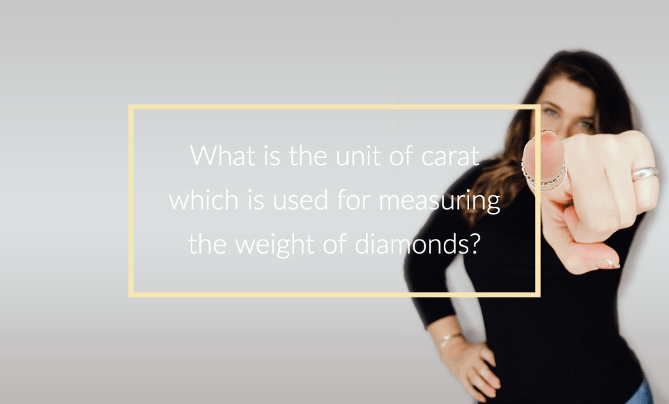 What is the unit of carat which is used for measuring the weight of diamonds?