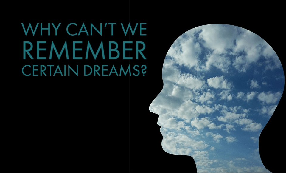 Why can't we remember certain dreams?