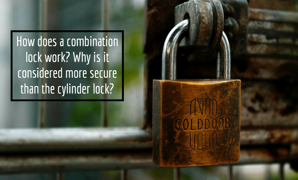 How does a combination lock work? Why is it considered more secure than the cylinder lock?