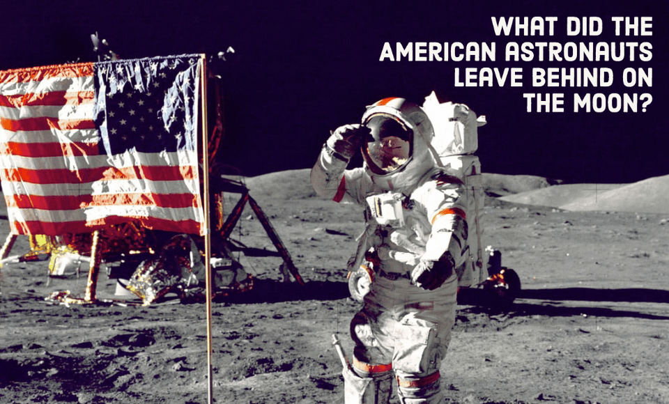 What did the American astronauts leave behind on the Moon?